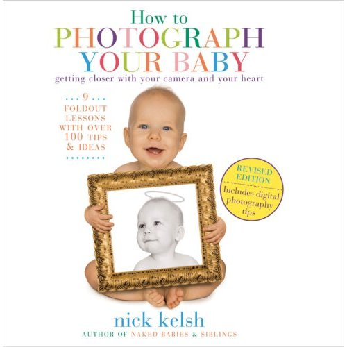 Nick Kelsh How to Photograph Your Baby